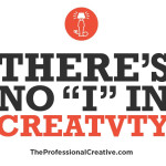 "There's no ""I"" in creatvty"
